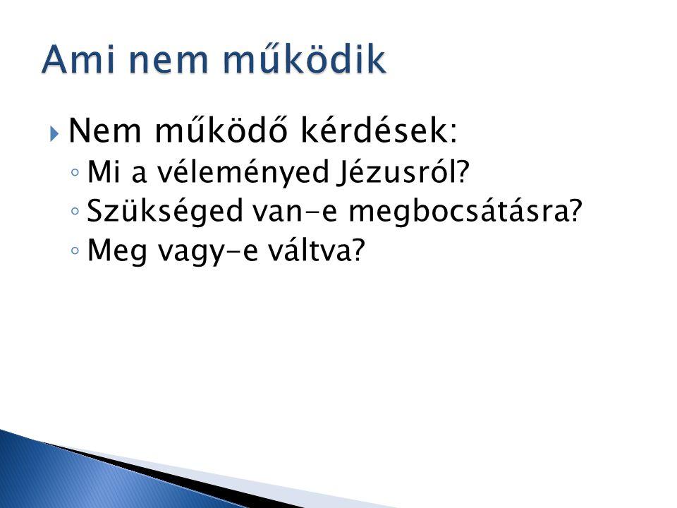  Nem működő kérdések: ◦ Mi a véleményed Jézusról.