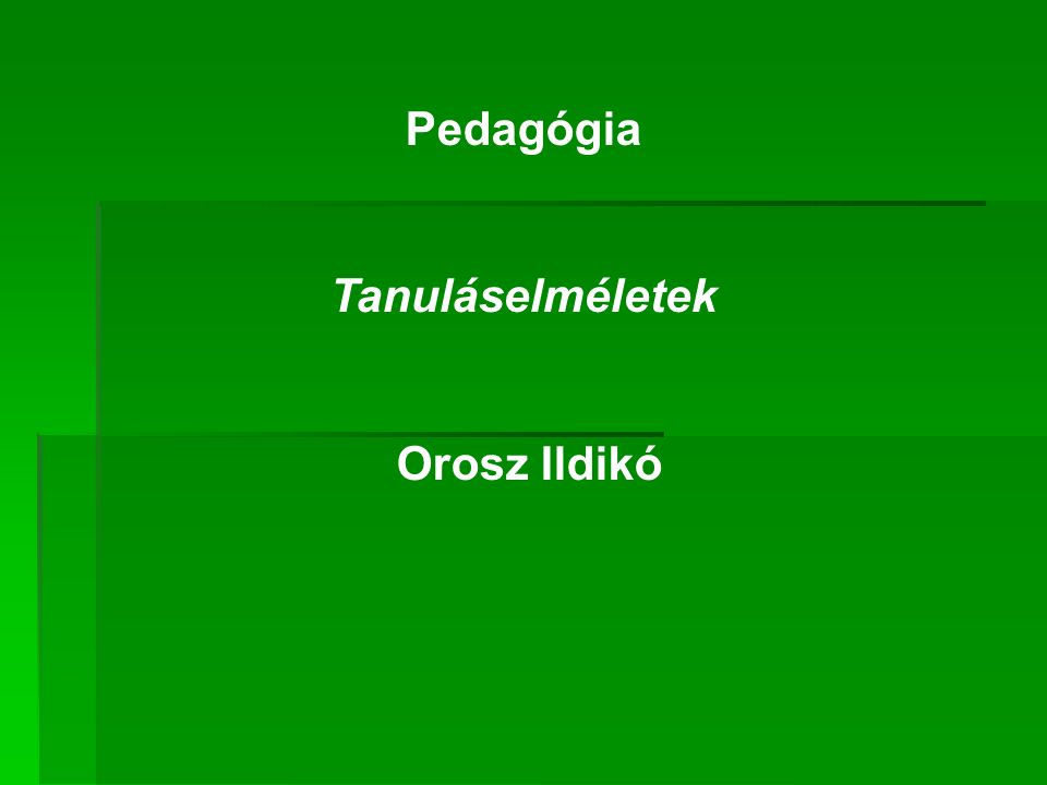 Pedagógia Tanuláselméletek Orosz Ildikó