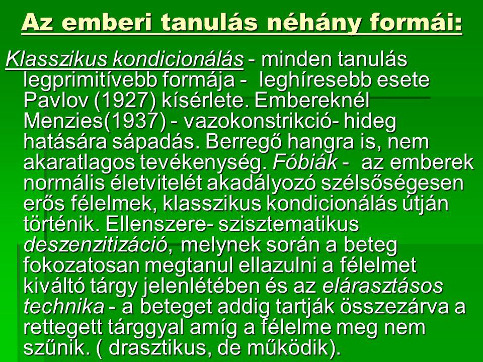 Az emberi tanulás néhány formái: Klasszikus kondicionálás - minden tanulás legprimitívebb formája - leghíresebb esete Pavlov (1927) kísérlete.