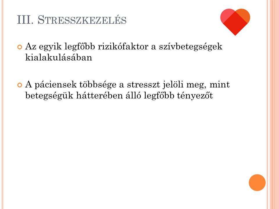 III. S TRESSZKEZELÉS Az egyik legfőbb rizikófaktor a szívbetegségek kialakulásában A páciensek többsége a stresszt jelöli meg, mint betegségük hátteré