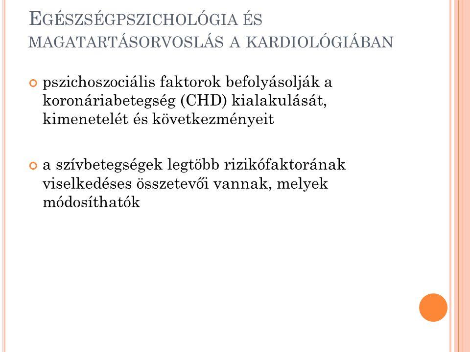 E GÉSZSÉGPSZICHOLÓGIA ÉS MAGATARTÁSORVOSLÁS A KARDIOLÓGIÁBAN pszichoszociális faktorok befolyásolják a koronáriabetegség (CHD) kialakulását, kimenetel