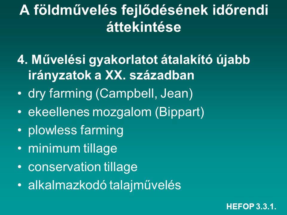 HEFOP 3.3.1. A földművelés fejlődésének időrendi áttekintése 4. Művelési gyakorlatot átalakító újabb irányzatok a XX. században dry farming (Campbell,