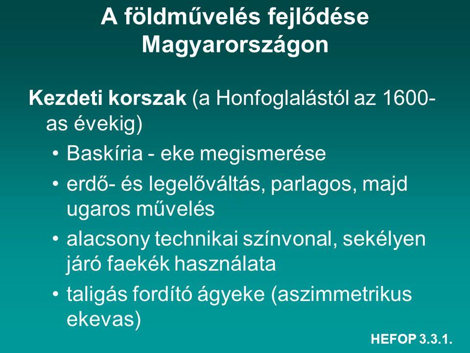 HEFOP 3.3.1. A földművelés fejlődése Magyarországon Kezdeti korszak (a Honfoglalástól az 1600- as évekig) Baskíria - eke megismerése erdő- és legelővá