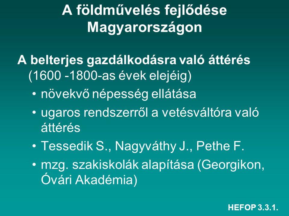 HEFOP 3.3.1. A földművelés fejlődése Magyarországon A belterjes gazdálkodásra való áttérés (1600 -1800-as évek elejéig) növekvő népesség ellátása ugar