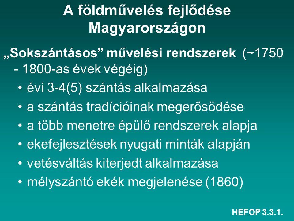 """HEFOP 3.3.1. A földművelés fejlődése Magyarországon """"Sokszántásos"""" művelési rendszerek (~1750 - 1800-as évek végéig) évi 3-4(5) szántás alkalmazása a"""
