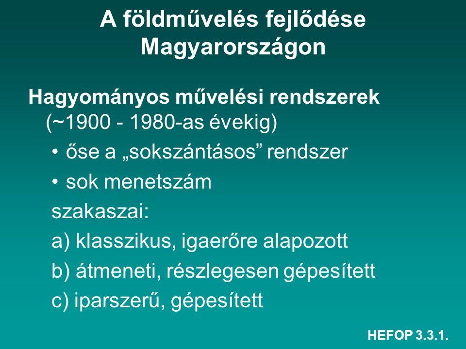 """HEFOP 3.3.1. A földművelés fejlődése Magyarországon Hagyományos művelési rendszerek (~1900 - 1980-as évekig) őse a """"sokszántásos"""" rendszer sok menetsz"""