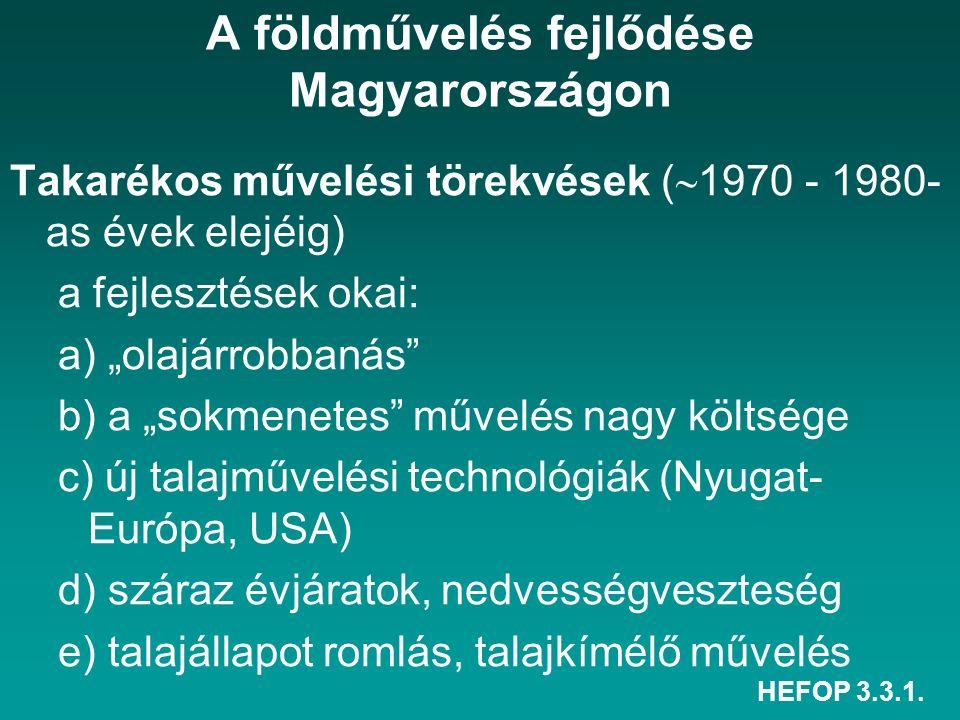 """HEFOP 3.3.1. A földművelés fejlődése Magyarországon Takarékos művelési törekvések (  1970 - 1980- as évek elejéig) a fejlesztések okai: a) """"olajárrob"""
