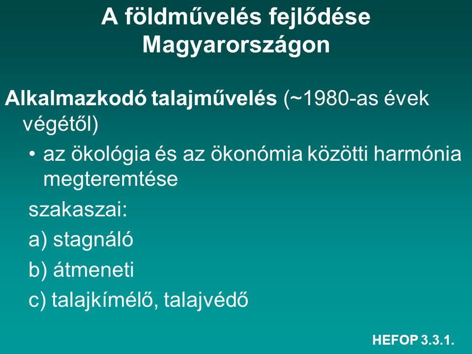 HEFOP 3.3.1. A földművelés fejlődése Magyarországon Alkalmazkodó talajművelés (~1980-as évek végétől) az ökológia és az ökonómia közötti harmónia megt