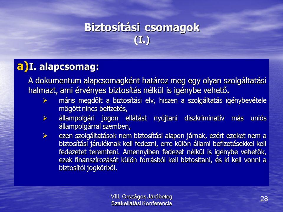 28 VIII.Országos Járóbeteg Szakellátási Konferencia Biztosítási csomagok (I.) a) I.