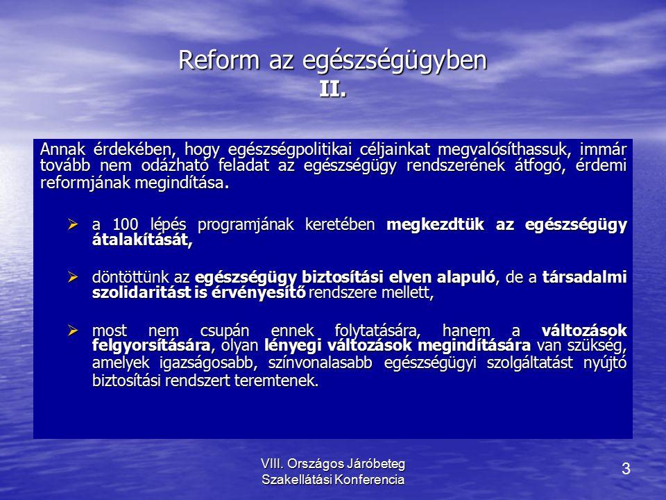 3 VIII. Országos Járóbeteg Szakellátási Konferencia Reform az egészségügyben II.