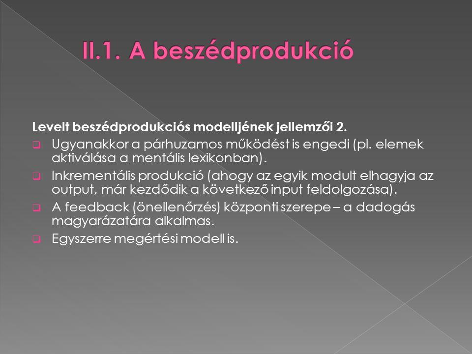 Levelt beszédprodukciós modelljének jellemzői 2.  Ugyanakkor a párhuzamos működést is engedi (pl.
