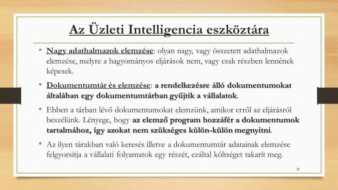 Az Üzleti Intelligencia eszköztára Nagy adathalmazok elemzése: olyan nagy, vagy összetett adathalmazok elemzése, melyre a hagyományos eljárások nem, vagy csak részben lennének képesek.