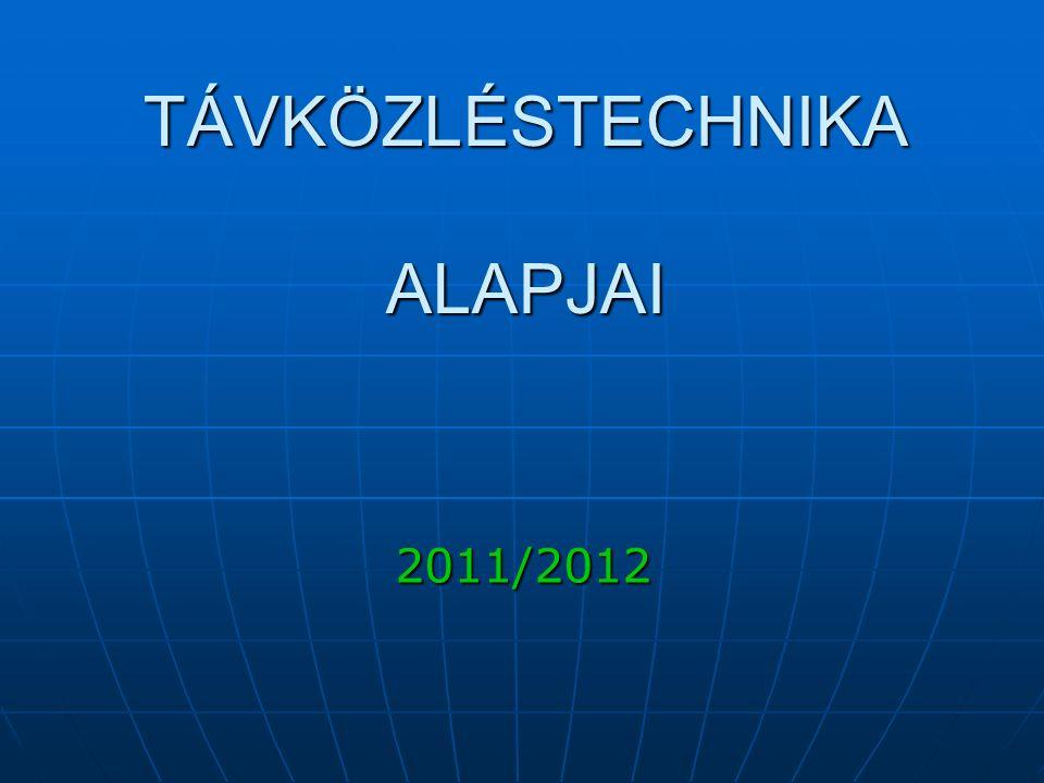 TÁVKÖZLÉSTECHNIKA ALAPJAI 2011/2012