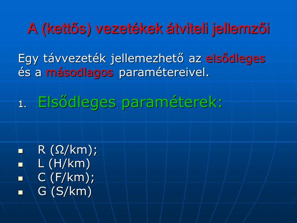 A (kettős) vezetékek átviteli jellemzői Egy távvezeték jellemezhető az elsődleges és a másodlagos paramétereivel.
