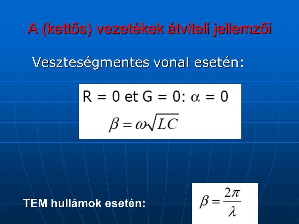 A (kettős) vezetékek átviteli jellemzői Veszteségmentes vonal esetén: Veszteségmentes vonal esetén: TEM hullámok esetén: