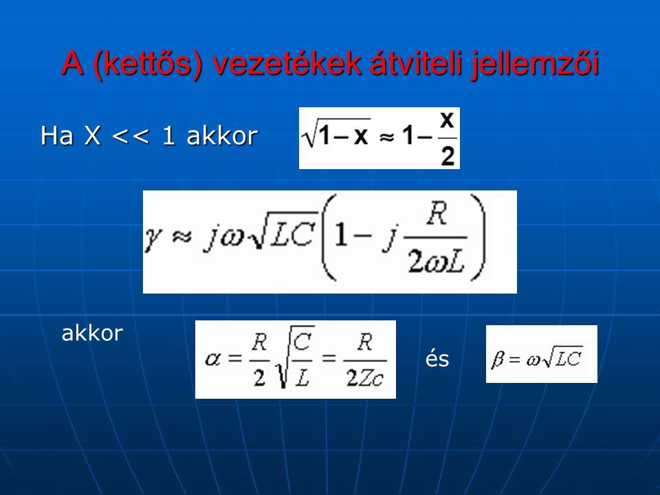 A (kettős) vezetékek átviteli jellemzői Ha X << 1 akkor akkor és