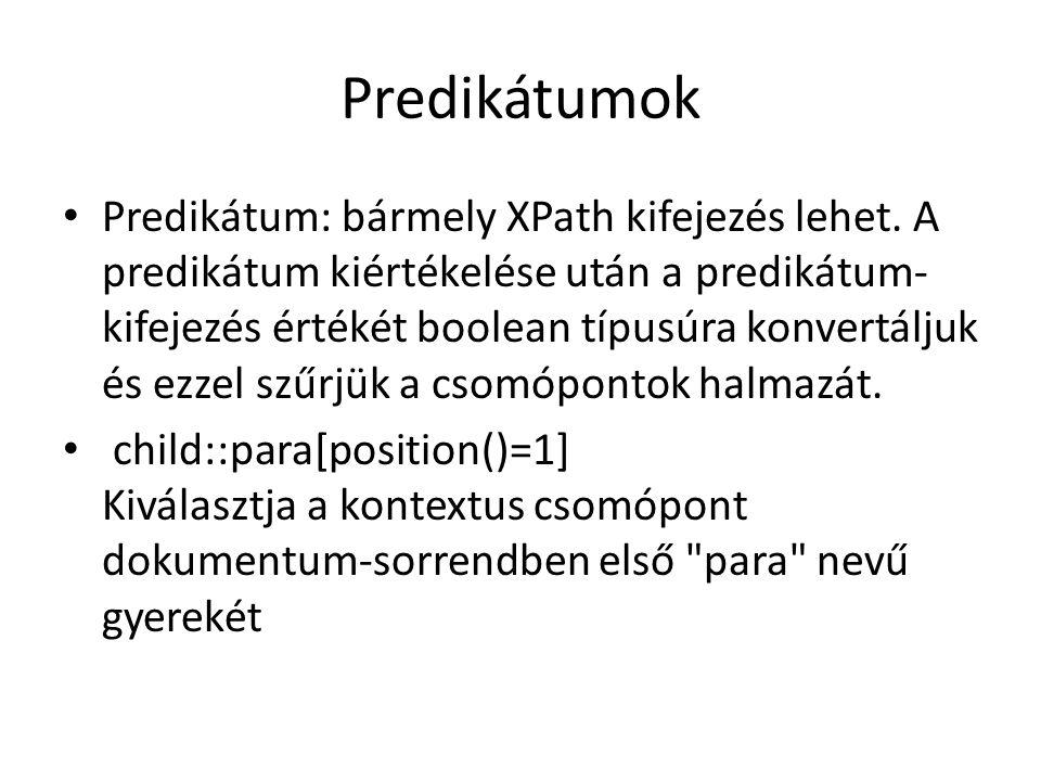 Predikátumok Predikátum: bármely XPath kifejezés lehet.