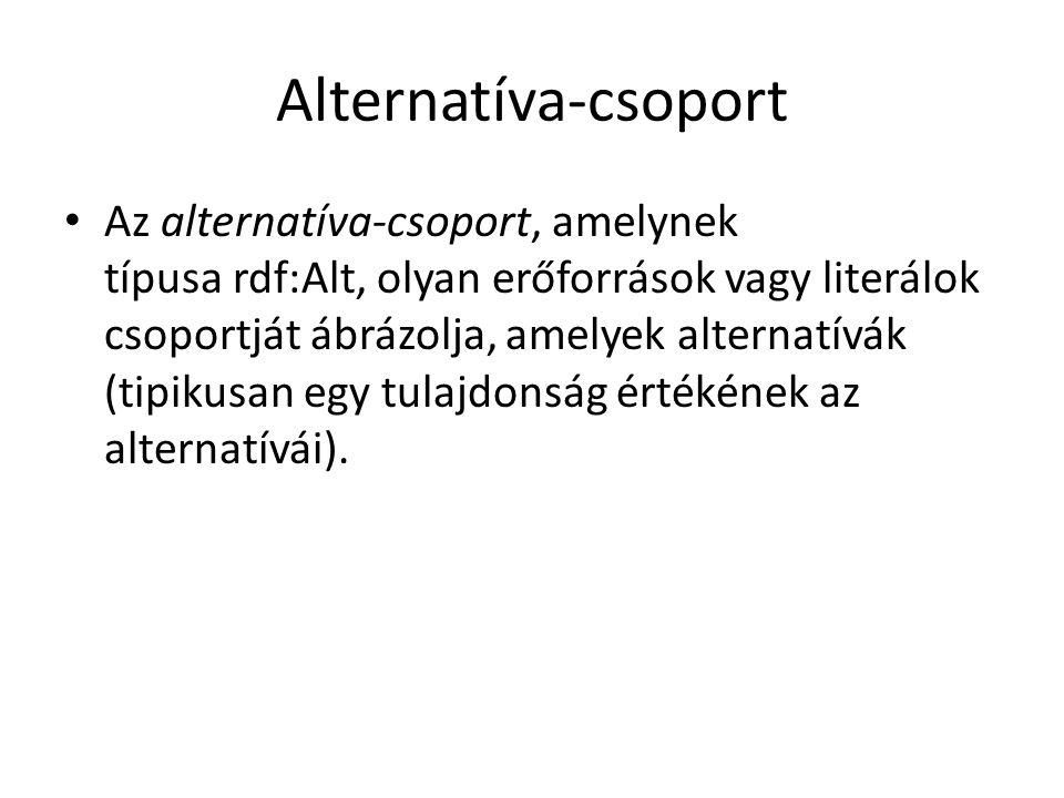 Alternatíva-csoport Az alternatíva-csoport, amelynek típusa rdf:Alt, olyan erőforrások vagy literálok csoportját ábrázolja, amelyek alternatívák (tipikusan egy tulajdonság értékének az alternatívái).