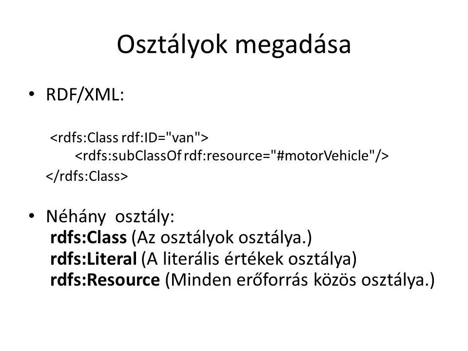 Osztályok megadása RDF/XML: Néhány osztály: rdfs:Class (Az osztályok osztálya.) rdfs:Literal (A literális értékek osztálya) rdfs:Resource (Minden erőforrás közös osztálya.)