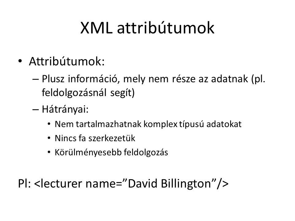 XML attribútumok Attribútumok: – Plusz információ, mely nem része az adatnak (pl.