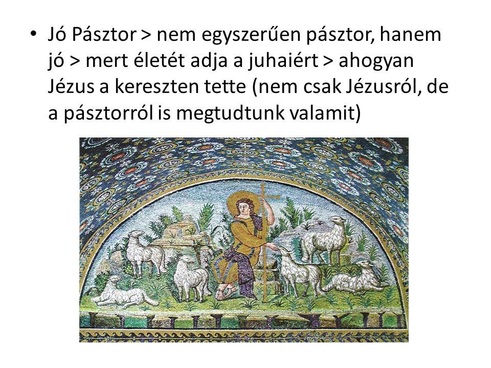 Jó Pásztor > nem egyszerűen pásztor, hanem jó > mert életét adja a juhaiért > ahogyan Jézus a kereszten tette (nem csak Jézusról, de a pásztorról is m