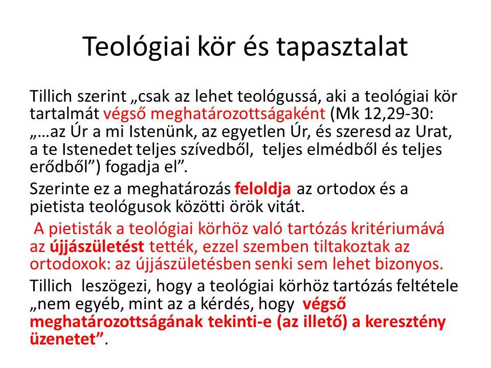 """Teológiai kör és tapasztalat Tillich szerint """"csak az lehet teológussá, aki a teológiai kör tartalmát végső meghatározottságaként (Mk 12,29-30: """"…az Ú"""