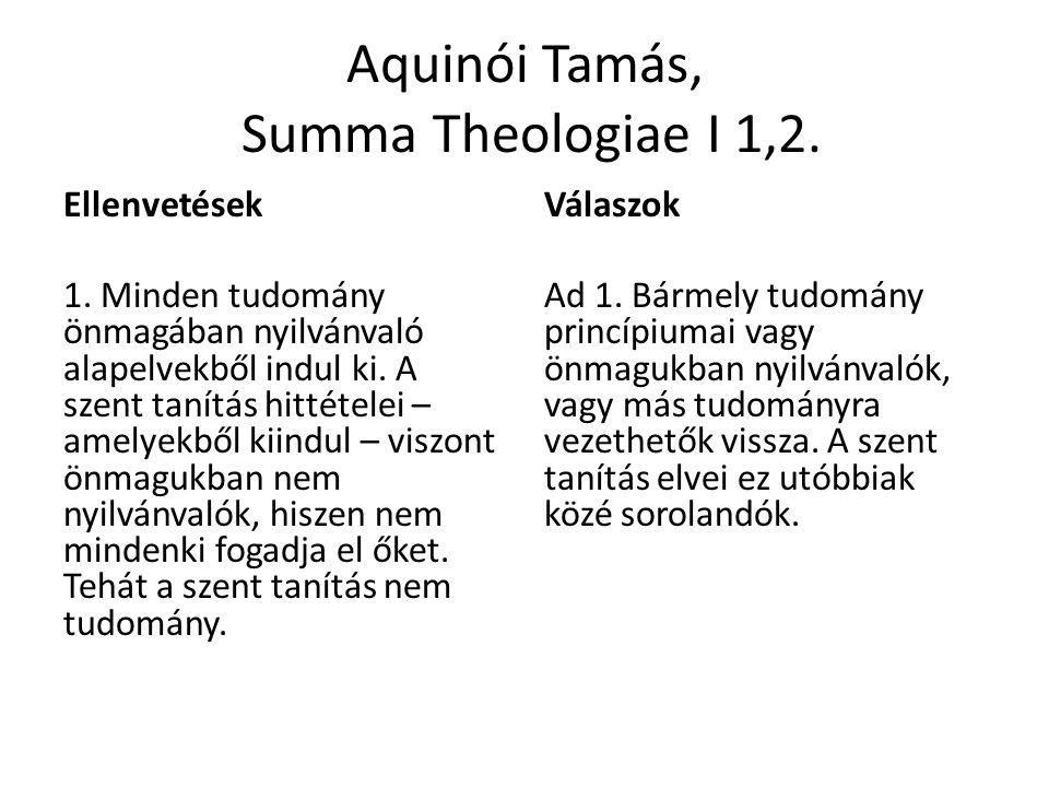 Aquinói Tamás, Summa Theologiae I 1,2. Ellenvetések 1. Minden tudomány önmagában nyilvánvaló alapelvekből indul ki. A szent tanítás hittételei – amely