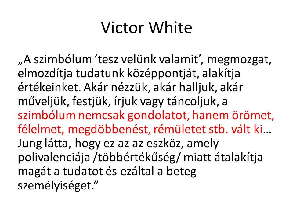 """Victor White """"A szimbólum 'tesz velünk valamit', megmozgat, elmozdítja tudatunk középpontját, alakítja értékeinket. Akár nézzük, akár halljuk, akár mű"""