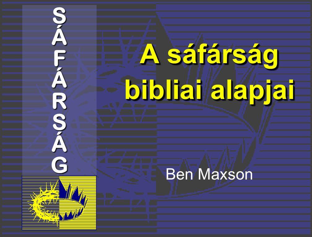 A sáfárság bibliai alapjai Ben Maxson SÁFÁRSÁG