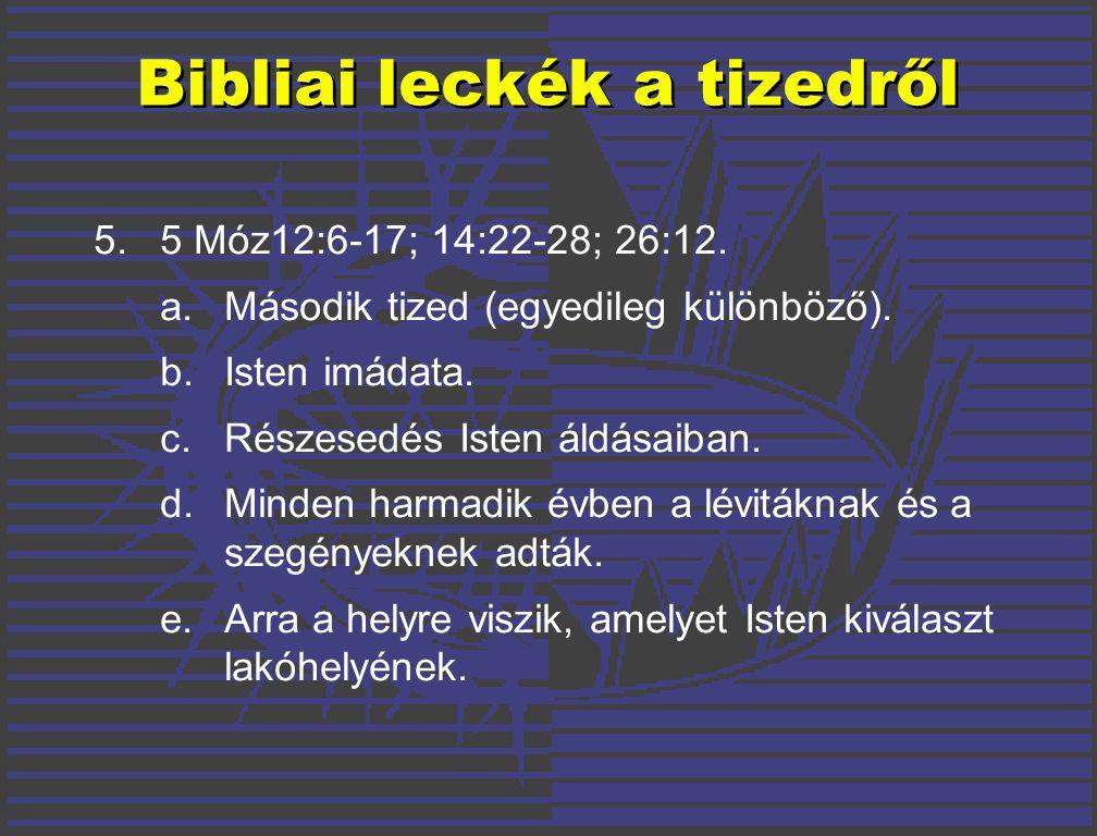 5. 5 Móz12:6-17; 14:22-28; 26:12. a. Második tized (egyedileg különböző).