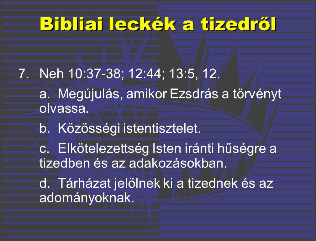 7. Neh 10:37-38; 12:44; 13:5, 12. a. Megújulás, amikor Ezsdrás a törvényt olvassa.