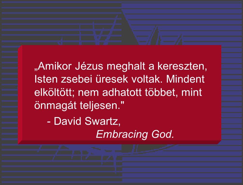 """""""Amikor Jézus meghalt a kereszten, Isten zsebei üresek voltak."""