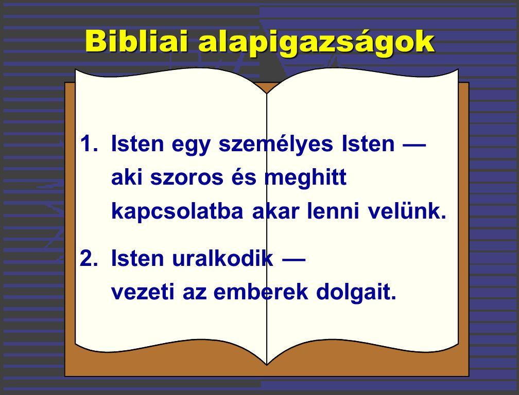 Bibliai alapigazságok 1.Isten egy személyes Isten — aki szoros és meghitt kapcsolatba akar lenni velünk.