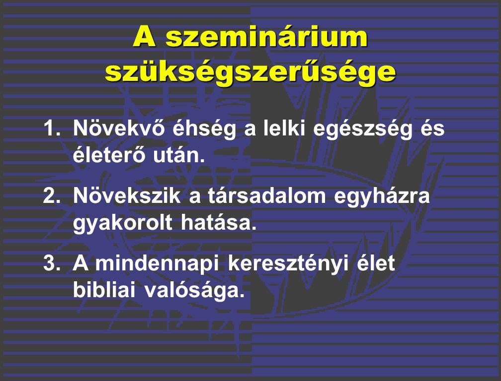 A szeminárium szükségszerűsége 1.Növekvő éhség a lelki egészség és életerő után.