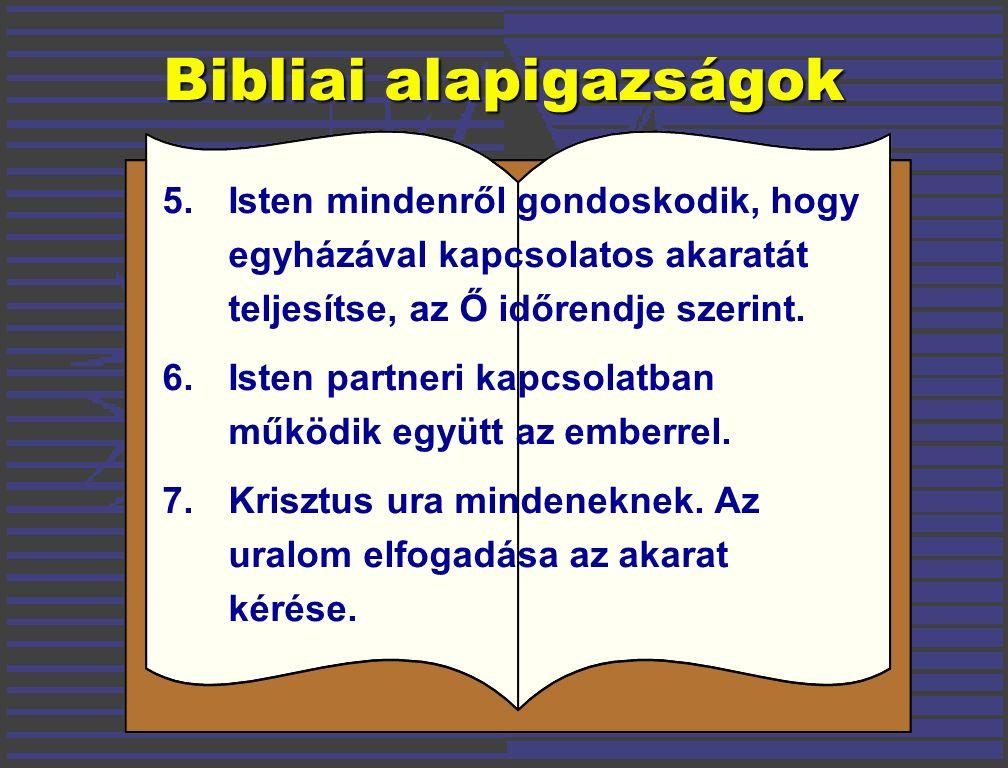 5. Isten mindenről gondoskodik, hogy egyházával kapcsolatos akaratát teljesítse, az Ő időrendje szerint. 6. Isten partneri kapcsolatban működik együtt