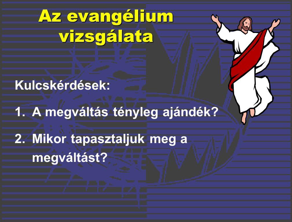 Az evangélium vizsgálata Kulcskérdések: 1.A megváltás tényleg ajándék.