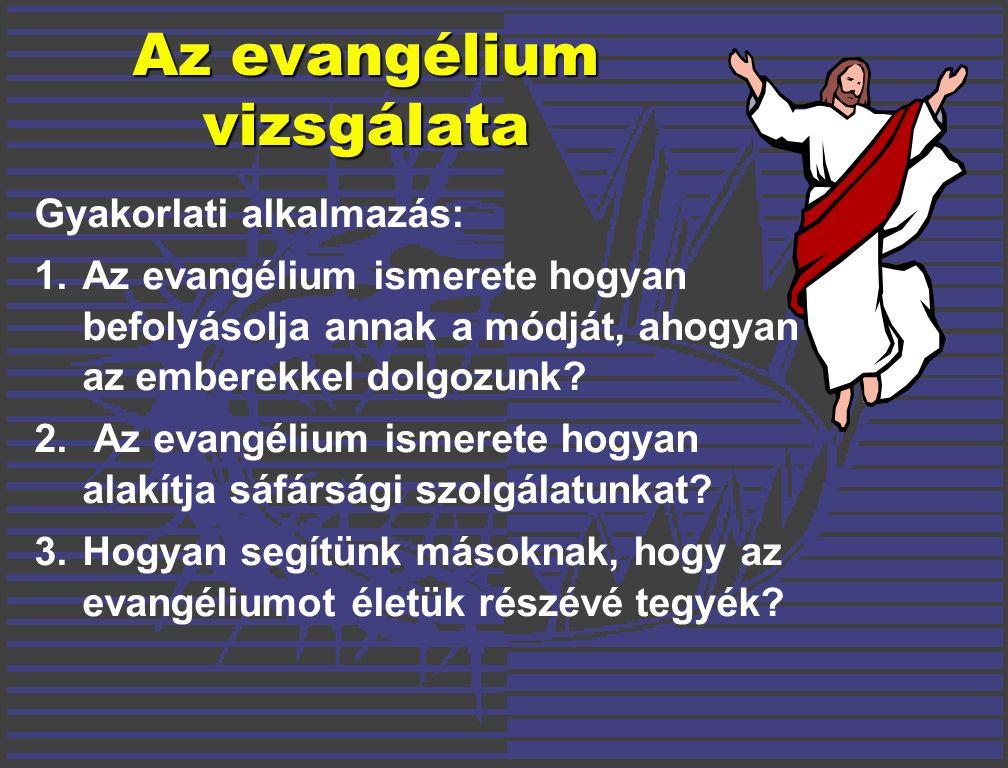 Gyakorlati alkalmazás: 1.Az evangélium ismerete hogyan befolyásolja annak a módját, ahogyan az emberekkel dolgozunk.