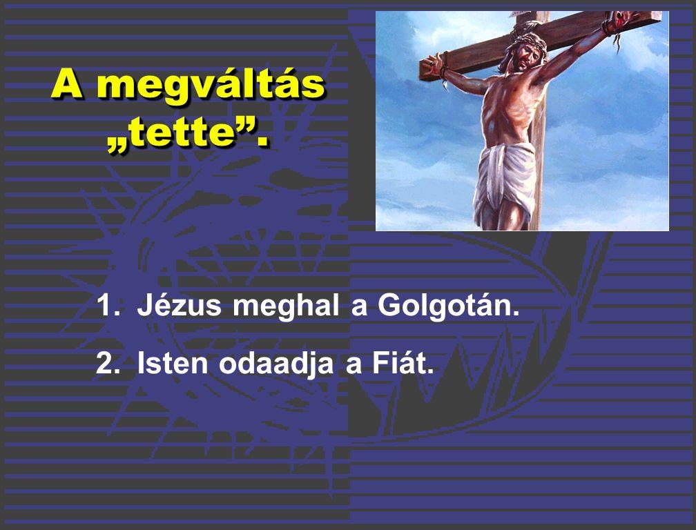 """A megváltás """"tette . 1.Jézus meghal a Golgotán. 2. Isten odaadja a Fiát."""