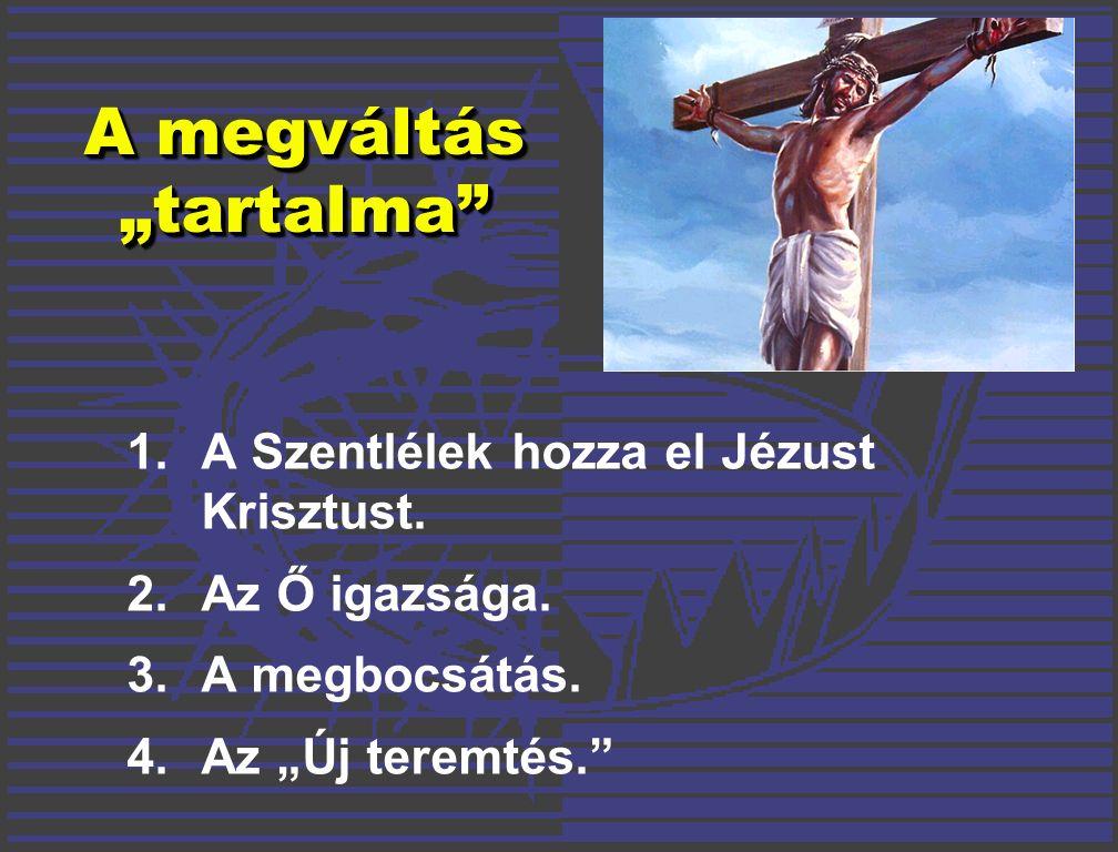 """A megváltás """"tartalma 1.A Szentlélek hozza el Jézust Krisztust."""