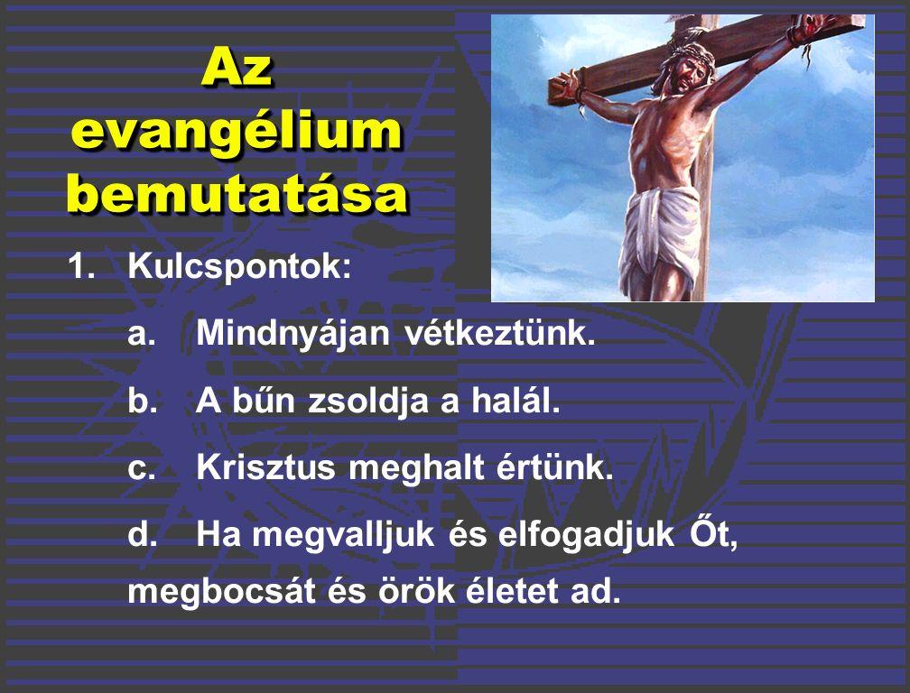 1. Kulcspontok: a. Mindnyájan vétkeztünk. b. A bűn zsoldja a halál.