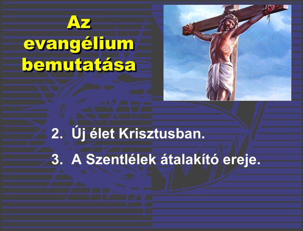 2.Új élet Krisztusban. 3.A Szentlélek átalakító ereje. Az evangélium bemutatása