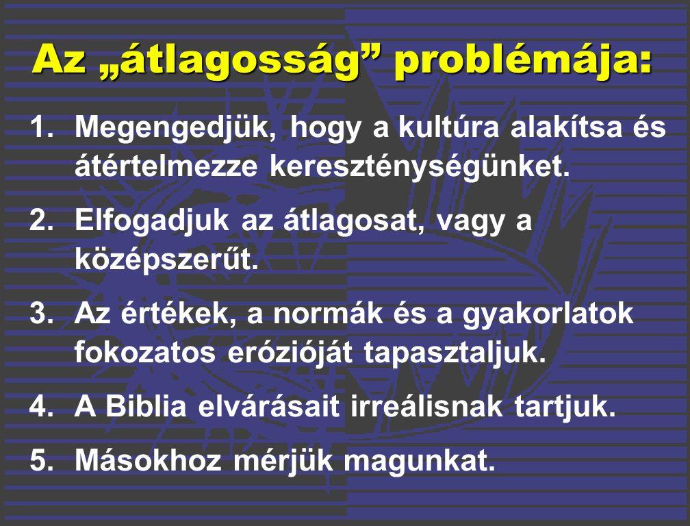 """Az """"átlagosság problémája: 1.Megengedjük, hogy a kultúra alakítsa és átértelmezze kereszténységünket."""