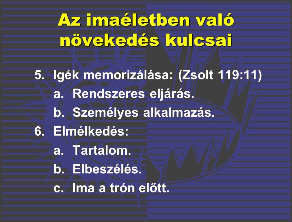 5.Igék memorizálása: (Zsolt 119:11) a.Rendszeres eljárás.