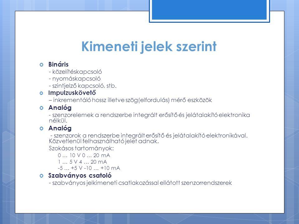 Kimeneti jelek szerint  Bináris - közelítéskapcsoló - nyomáskapcsoló - szintjelző kapcsoló, stb.