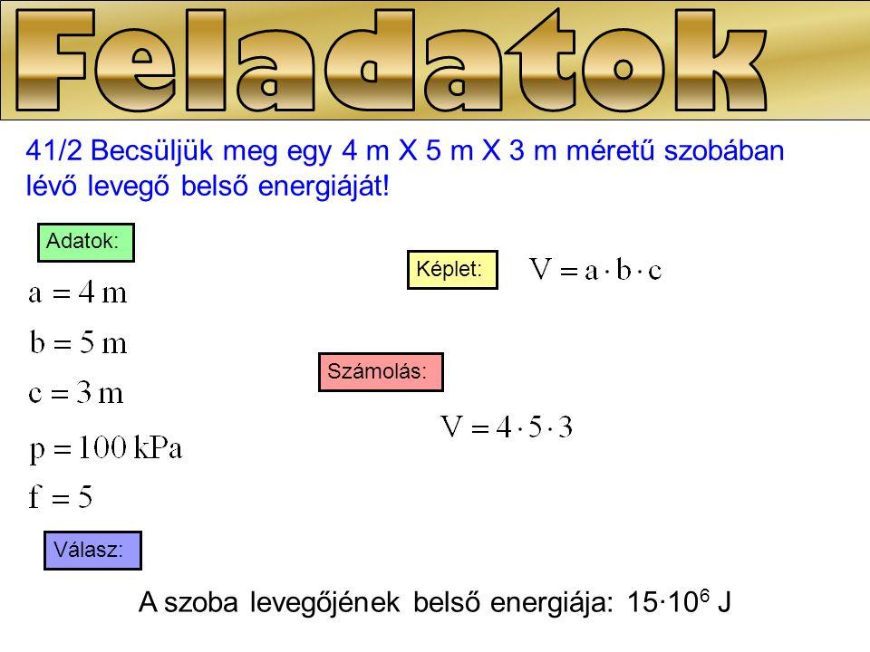 41/4 Mennyivel változik meg 1 mol kétatomos ideális gáz belső energiája, ha hőmérséklete 3 K-nel növekszik.