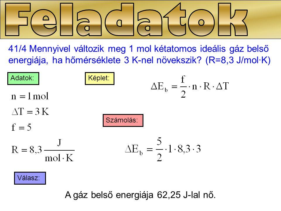 41/5 5 mol normál állapotú egyatomos ideális gáz belső energiája melegítés során 10%-kal nő.