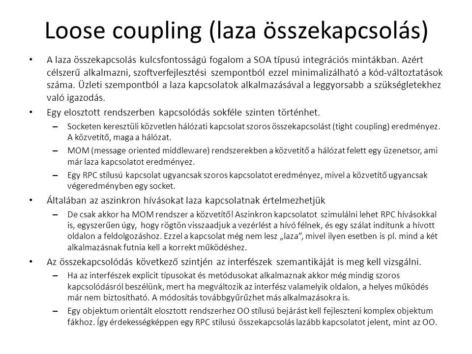 Loose coupling (laza összekapcsolás) A laza összekapcsolás kulcsfontosságú fogalom a SOA típusú integrációs mintákban.