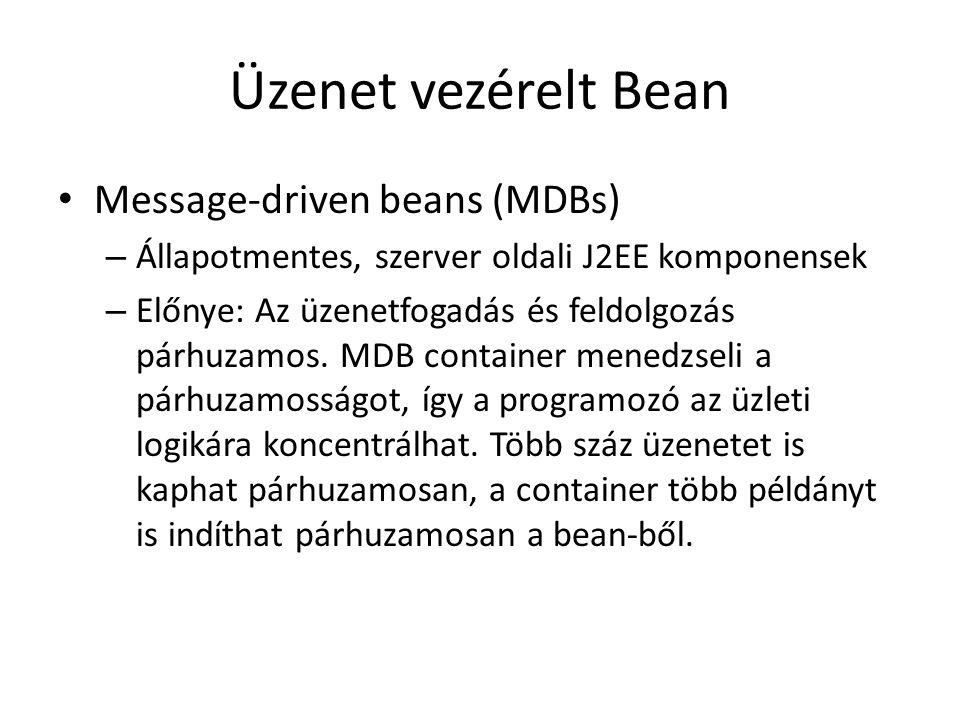 Üzenet vezérelt Bean Message-driven beans (MDBs) – Állapotmentes, szerver oldali J2EE komponensek – Előnye: Az üzenetfogadás és feldolgozás párhuzamos.