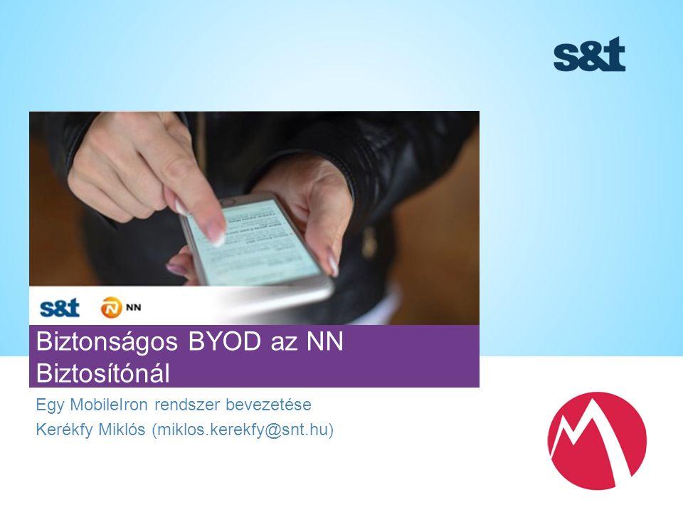 Egy MobileIron rendszer bevezetése Kerékfy Miklós (miklos.kerekfy@snt.hu) Biztonságos BYOD az NN Biztosítónál