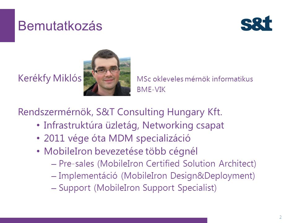 Bemutatkozás 2 Kerékfy Miklós MSc okleveles mérnök informatikus BME-VIK Rendszermérnök, S&T Consulting Hungary Kft.